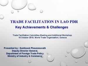 TRADE FACILITATION IN LAO PDR Key Achievements Challenges