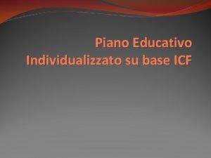 Piano Educativo Individualizzato su base ICF Bisogno Educativo