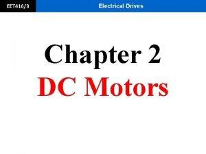 EET 4163 Electrical Drives Chapter 2 DC Motors