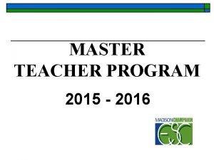 MASTER TEACHER PROGRAM 2015 2016 MASTER TEACHER 2015