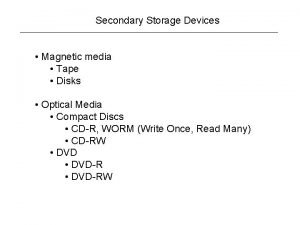Secondary Storage Devices Magnetic media Tape Disks Optical