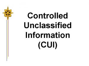 Controlled Unclassified Information CUI Unclassified Information Public Domain