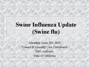 Swine Influenza Update Swine flu Johnathan Jones RN