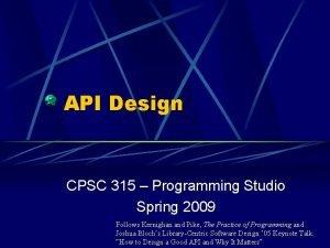 API Design CPSC 315 Programming Studio Spring 2009