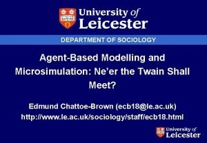 DEPARTMENT OF SOCIOLOGY AgentBased Modelling and Microsimulation Neer