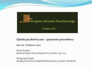 Opieka psychiatryczna spojrzenie pracodawcy Mgr in Waldemar Giza