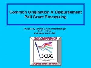 Common Origination Disbursement Pell Grant Processing Presented by