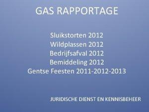 GAS RAPPORTAGE Sluikstorten 2012 Wildplassen 2012 Bedrijfsafval 2012