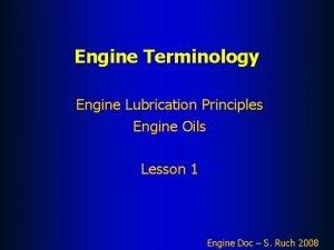 Engine Terminology Engine Lubrication Principles Engine Oils Lesson