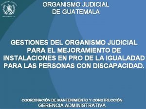 ORGANISMO JUDICIAL DE GUATEMALA GESTIONES DEL ORGANISMO JUDICIAL