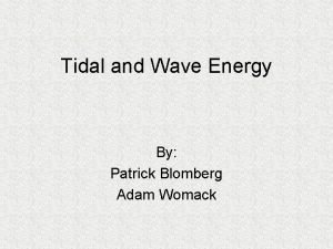 Tidal and Wave Energy By Patrick Blomberg Adam