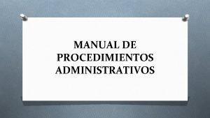 MANUAL DE PROCEDIMIENTOS ADMINISTRATIVOS O Un manual de