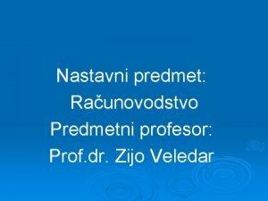 Nastavni predmet Raunovodstvo Predmetni profesor Prof dr Zijo