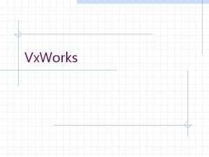 Vx Works What is Vx Works Vx Works