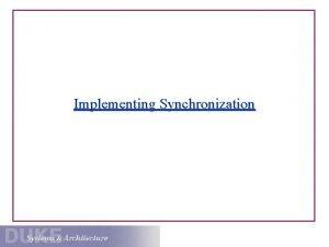 Implementing Synchronization Synchronization 101 Synchronization constrains the set