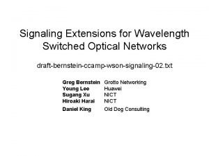 Signaling Extensions for Wavelength Switched Optical Networks draftbernsteinccampwsonsignaling02