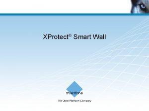 XProtect Smart Wall Advanced video wall product Advanced