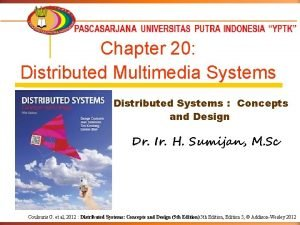 Chapter 20 Distributed Multimedia Systems Distributed Systems Concepts