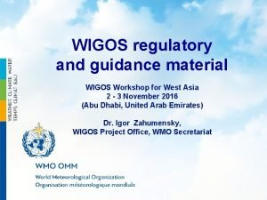 WIGOS regulatory and guidance material WIGOS Workshop for