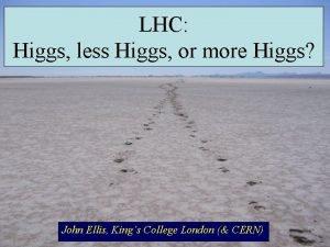 LHC Higgs less Higgs or more Higgs John