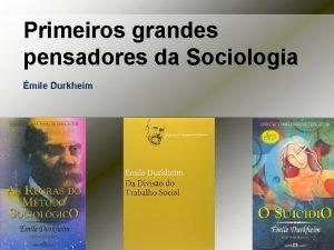 Primeiros grandes pensadores da Sociologia mile Durkheim MILE