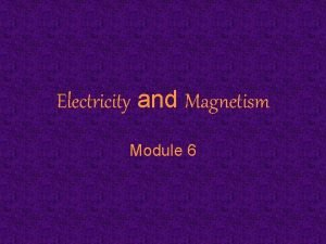 Electricity and Magnetism Module 6 What is electricity