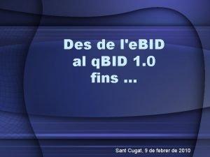 Des de le BID al q BID 1