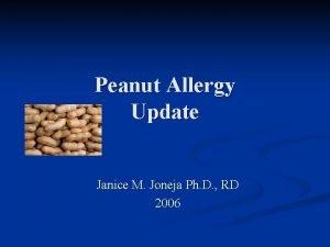 Peanut Allergy Update Janice M Joneja Ph D