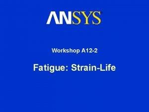 Workshop A 12 2 Fatigue StrainLife Fatigue Module