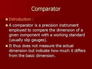 Comparator n Introduction n A comparator is a