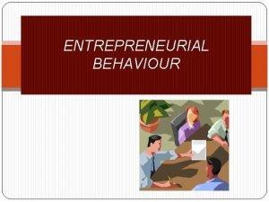 ENTREPRENEURIAL BEHAVIOUR INTRODUCTION Human behaviour in an enterprise