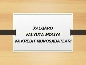XALQARO VALYUTAMOLIYA VA KREDIT MUNOSABATLARI Reja 1 Jahon