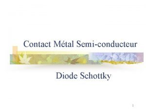Contact Mtal Semiconducteur Diode Schottky 1 Contact MtalSC