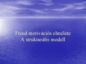 Freud motivcis elmlete A strukturlis modell Freud tudomnyos