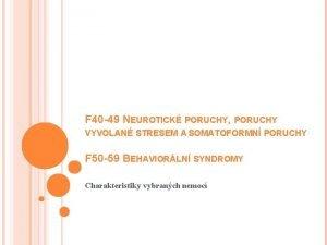 F 40 49 NEUROTICK PORUCHY PORUCHY VYVOLAN STRESEM