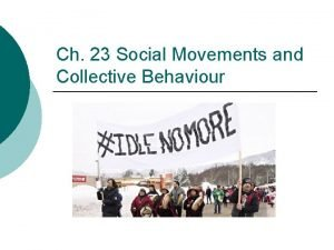 Ch 23 Social Movements and Collective Behaviour How