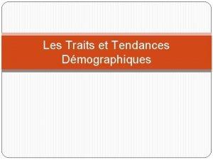 Les Traits et Tendances Dmographiques Les Traits et
