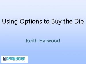 Using Options to Buy the Dip Keith Harwood