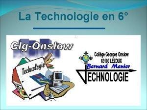 La Technologie en 6 Le contenu Nous nous