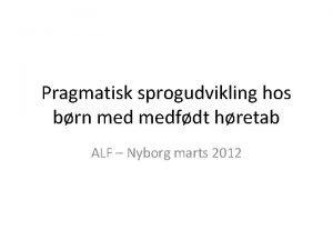Pragmatisk sprogudvikling hos brn medfdt hretab ALF Nyborg