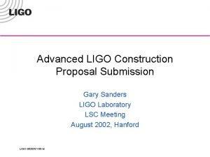 Advanced LIGO Construction Proposal Submission Gary Sanders LIGO