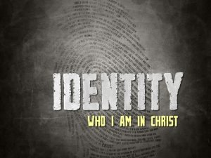 Identity Your identity doesnt depend on something you