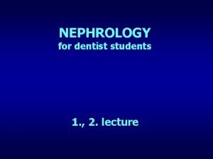NEPHROLOGY for dentist students 1 2 lecture How