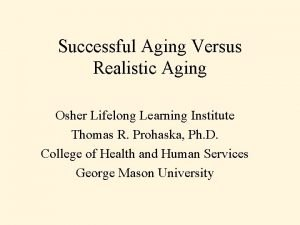 Successful Aging Versus Realistic Aging Osher Lifelong Learning