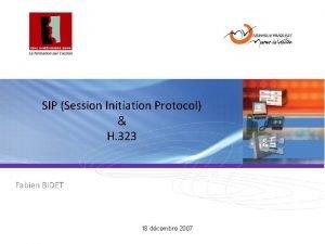 SIP Session Initiation Protocol H 323 Fabien BIDET