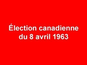 lection canadienne du 8 avril 1963 8 AVRIL
