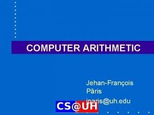COMPUTER ARITHMETIC JehanFranois Pris jparisuh edu Chapter Organization