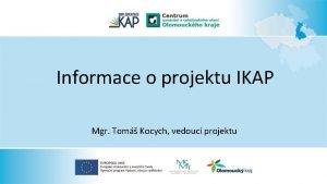 Informace o projektu IKAP Mgr Tom Kocych vedouc