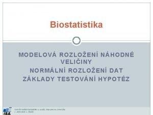 Biostatistika MODELOV ROZLOEN NHODN VELIINY NORMLN ROZLOEN DAT
