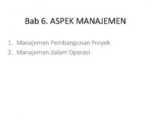 Bab 6 ASPEK MANAJEMEN 1 Manajemen Pembangunan Proyek